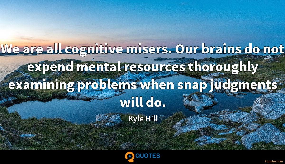 We are all cognitive misers. Our brains do not expend mental resources thoroughly examining problems when snap judgments will do.