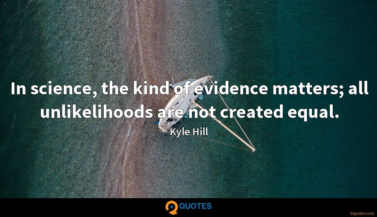 In science, the kind of evidence matters; all unlikelihoods are not created equal.