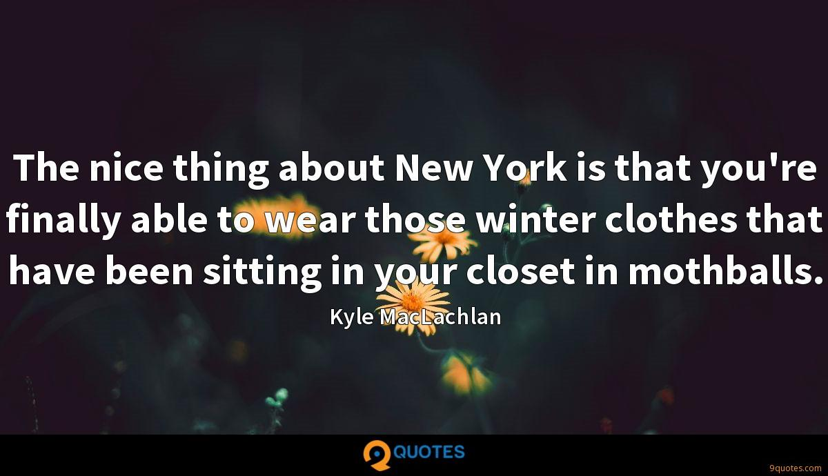 The nice thing about New York is that you're finally able to wear those winter clothes that have been sitting in your closet in mothballs.