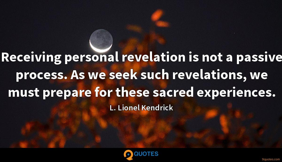 Receiving personal revelation is not a passive process. As we seek such revelations, we must prepare for these sacred experiences.