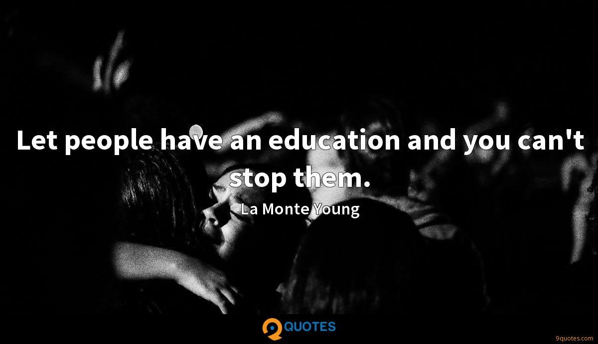Let people have an education and you can't stop them.
