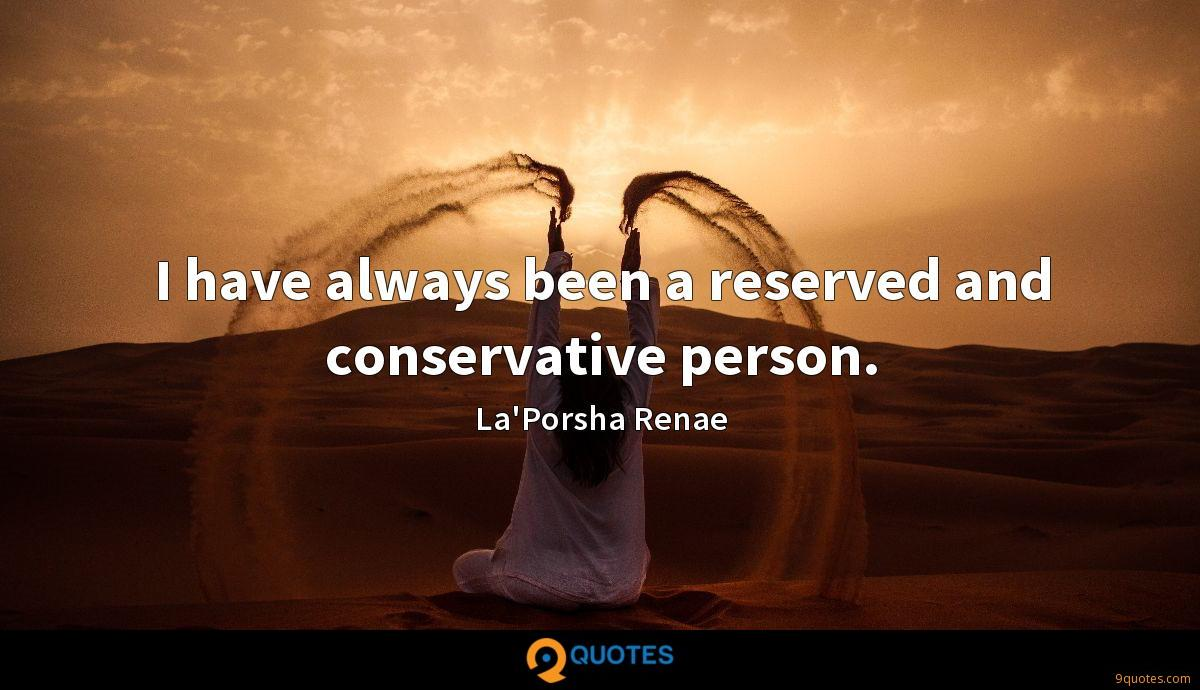 I have always been a reserved and conservative person.