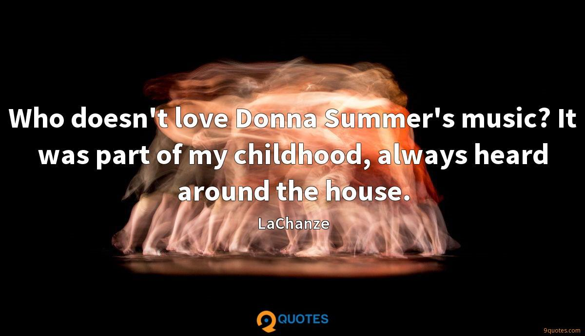 Who doesn't love Donna Summer's music? It was part of my childhood, always heard around the house.