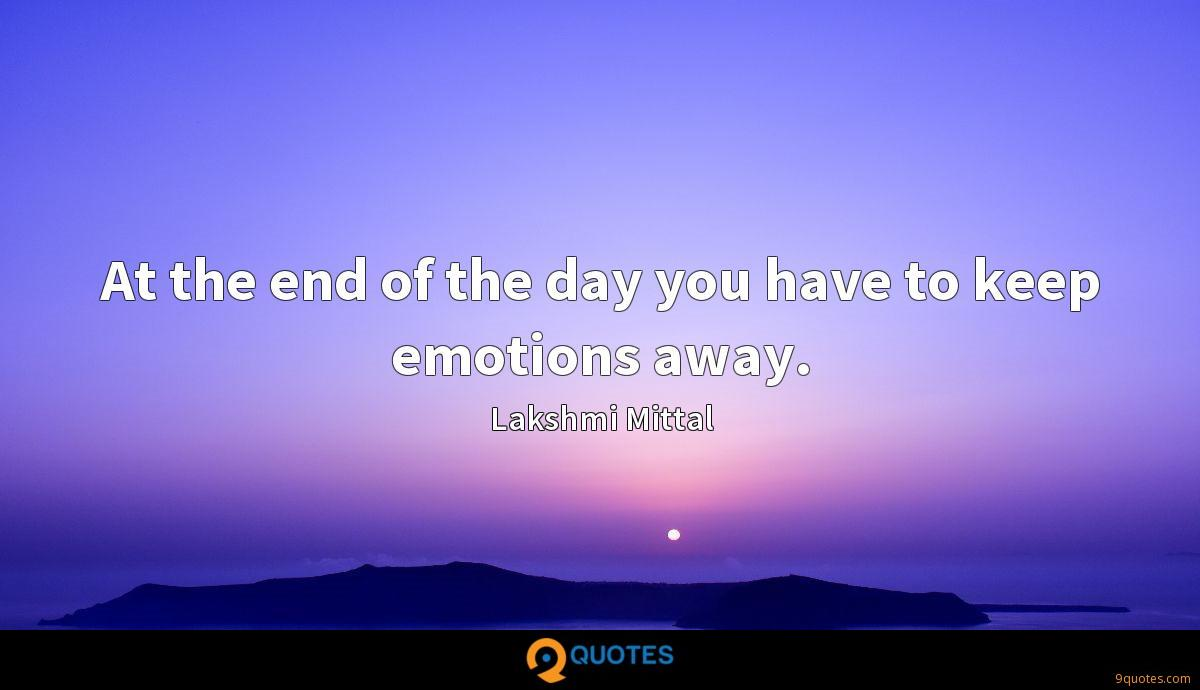 At the end of the day you have to keep emotions away.