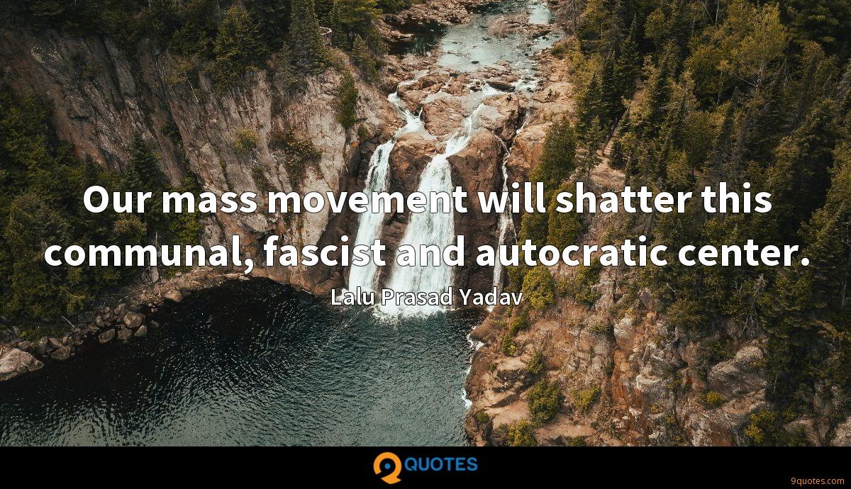 Our mass movement will shatter this communal, fascist and autocratic center.