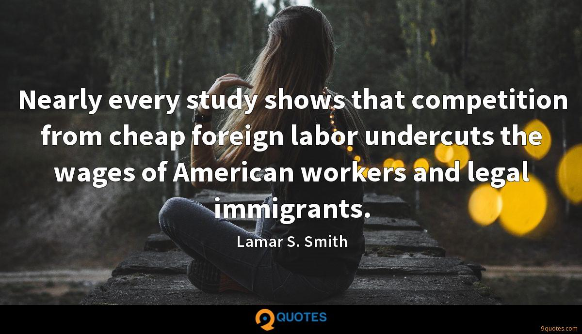 Nearly every study shows that competition from cheap foreign labor undercuts the wages of American workers and legal immigrants.