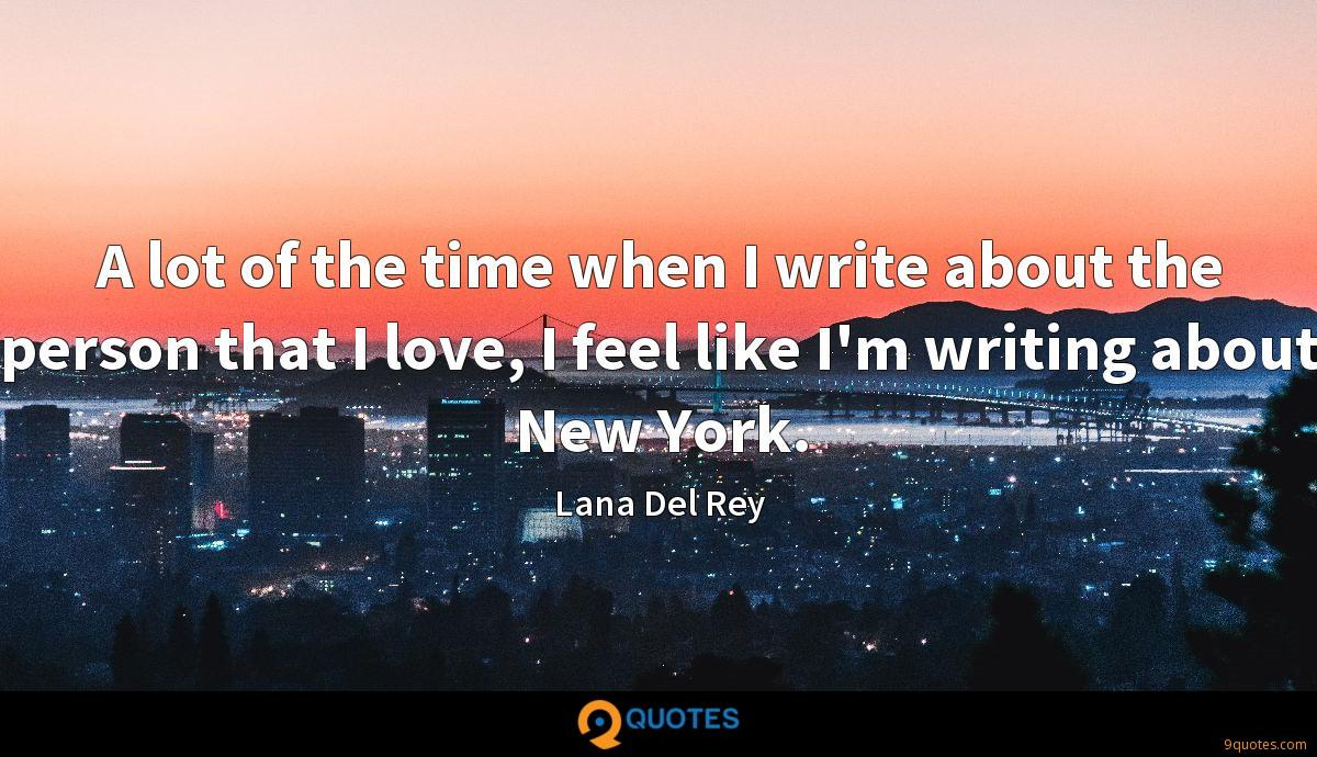A lot of the time when I write about the person that I love, I feel like I'm writing about New York.