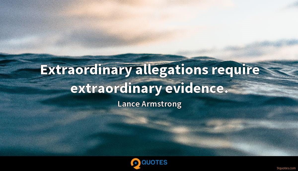 Extraordinary allegations require extraordinary evidence.