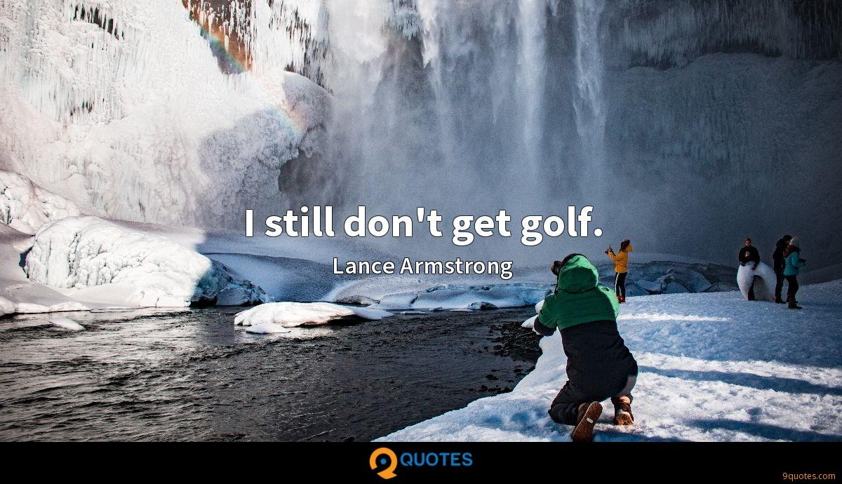 I still don't get golf.