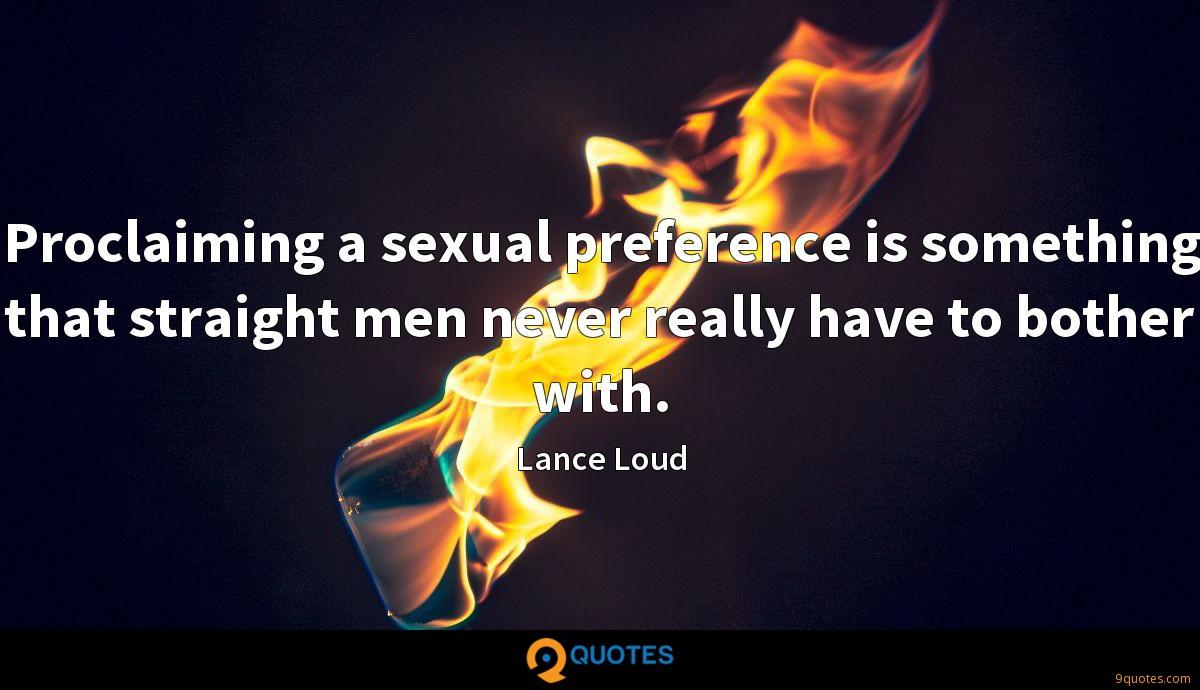 Proclaiming a sexual preference is something that straight men never really have to bother with.
