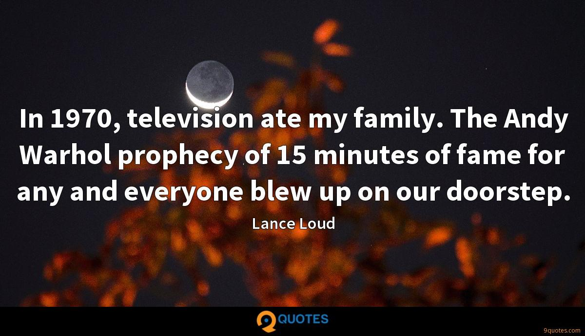 In 1970, television ate my family. The Andy Warhol prophecy of 15 minutes of fame for any and everyone blew up on our doorstep.