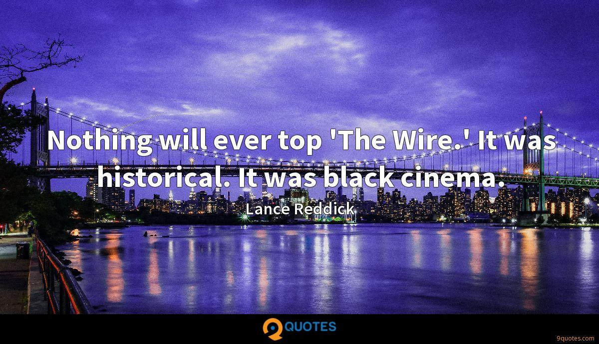 Nothing will ever top 'The Wire.' It was historical. It was black cinema.
