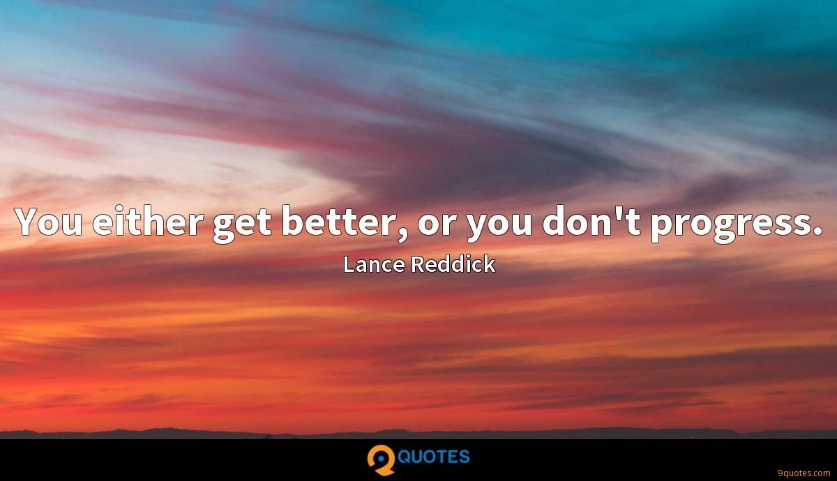 You either get better, or you don't progress.