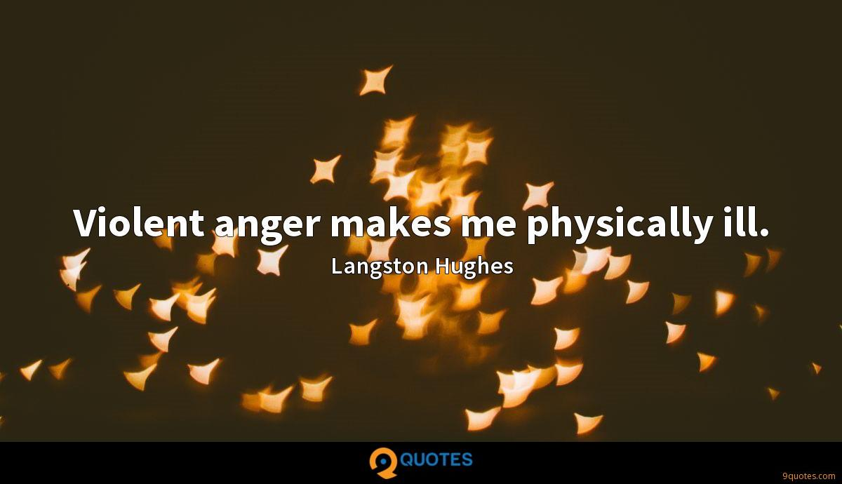Violent anger makes me physically ill.