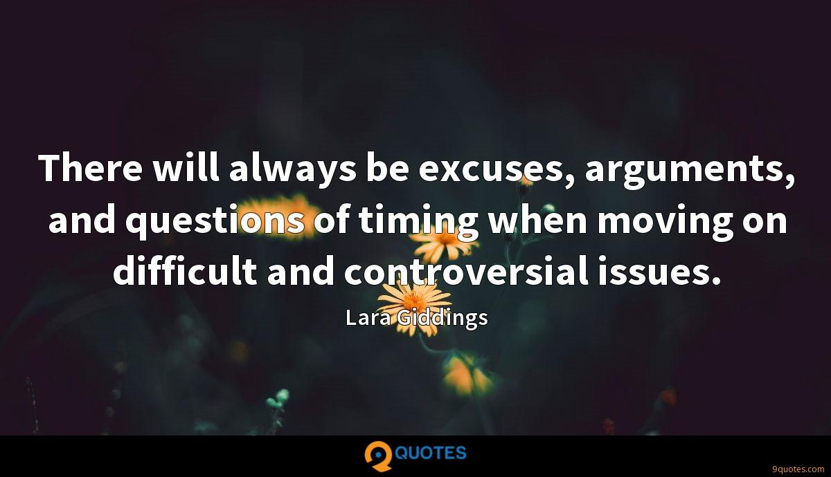 There will always be excuses, arguments, and questions of timing when moving on difficult and controversial issues.