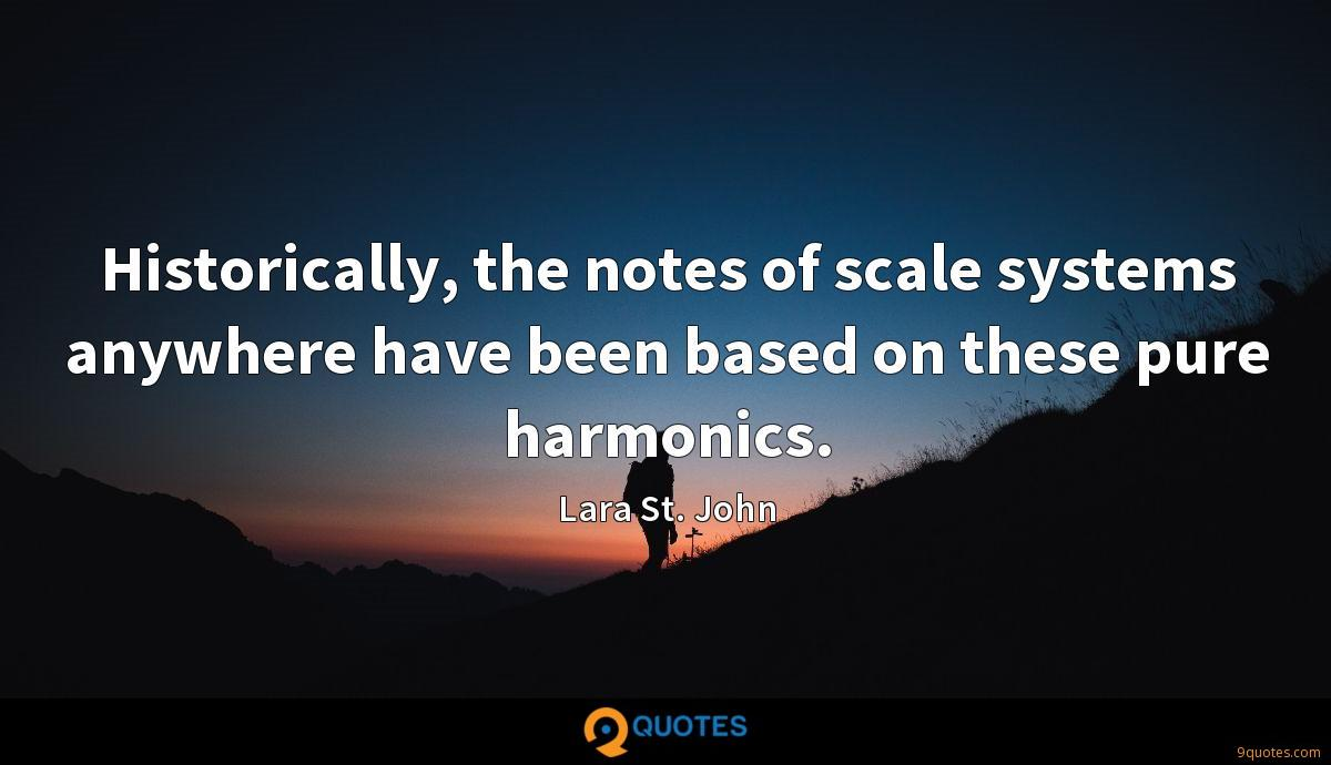 Historically, the notes of scale systems anywhere have been based on these pure harmonics.