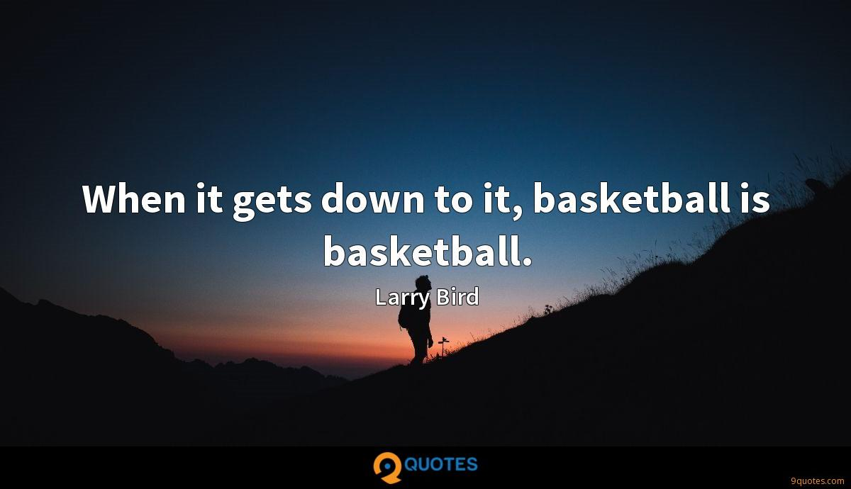When it gets down to it, basketball is basketball.