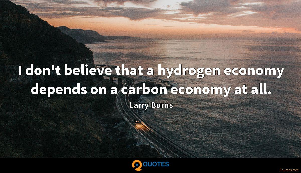 I don't believe that a hydrogen economy depends on a carbon economy at all.