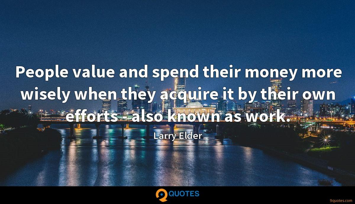 People value and spend their money more wisely when they acquire it by their own efforts - also known as work.