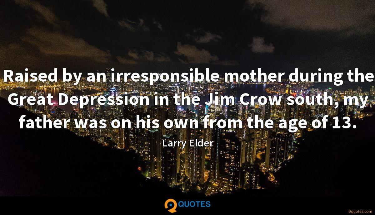Raised by an irresponsible mother during the Great Depression in the Jim Crow south, my father was on his own from the age of 13.