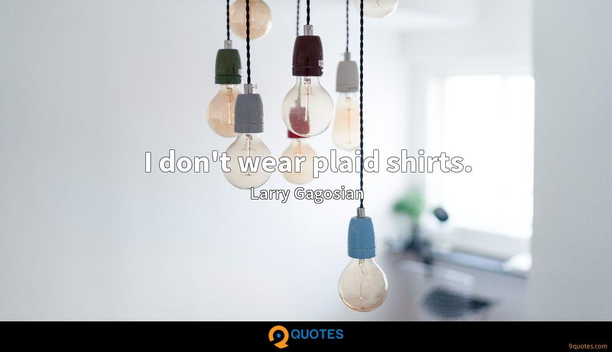 I don't wear plaid shirts.