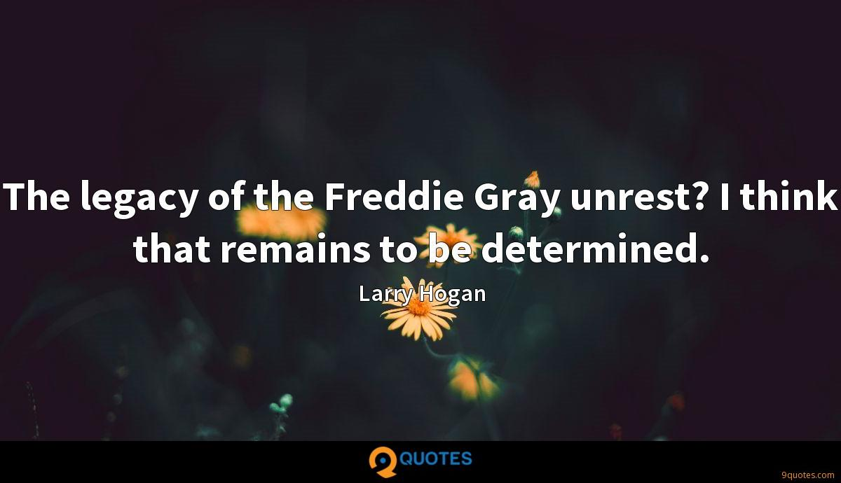 The legacy of the Freddie Gray unrest? I think that remains to be determined.