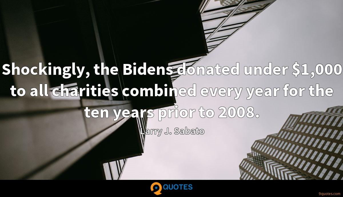 Shockingly, the Bidens donated under $1,000 to all charities combined every year for the ten years prior to 2008.