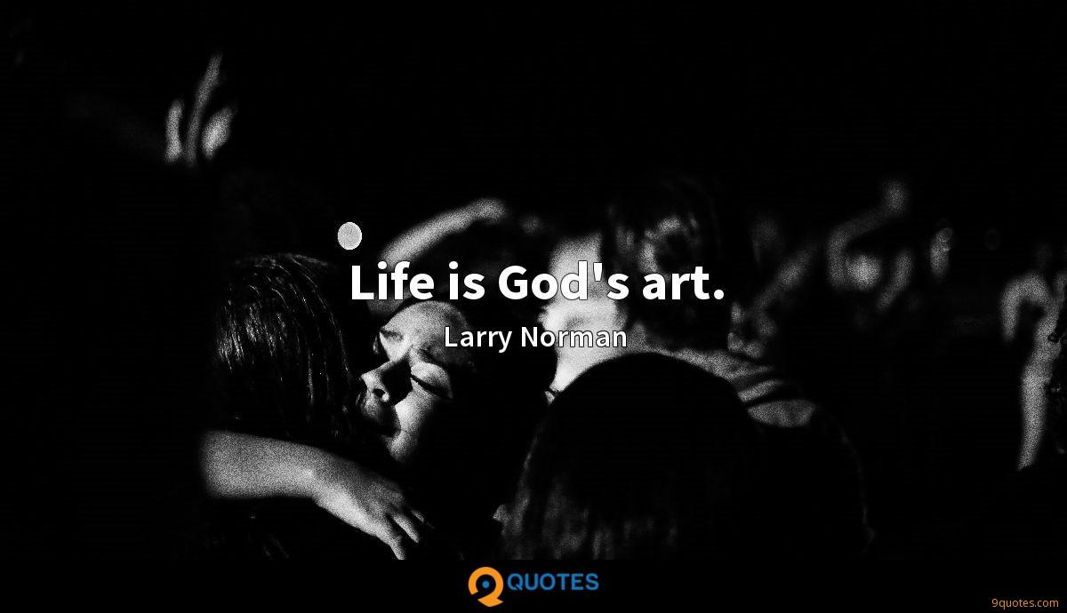 Life is God's art.