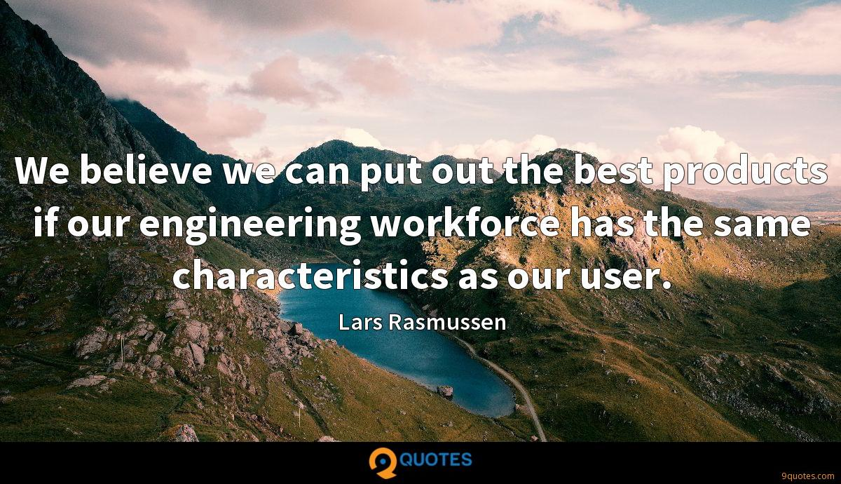 We believe we can put out the best products if our engineering workforce has the same characteristics as our user.