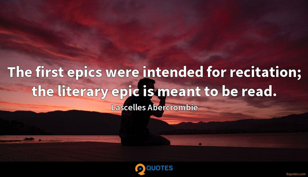 The first epics were intended for recitation; the literary epic is meant to be read.