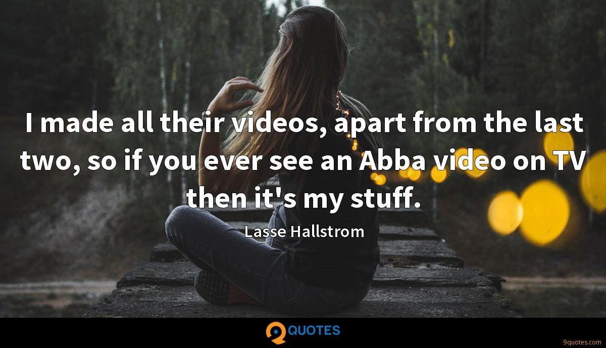 I made all their videos, apart from the last two, so if you ever see an Abba video on TV then it's my stuff.