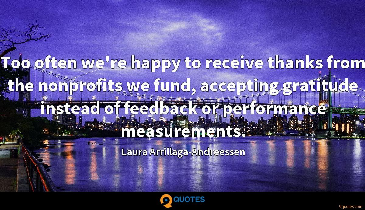 Too often we're happy to receive thanks from the nonprofits we fund, accepting gratitude instead of feedback or performance measurements.