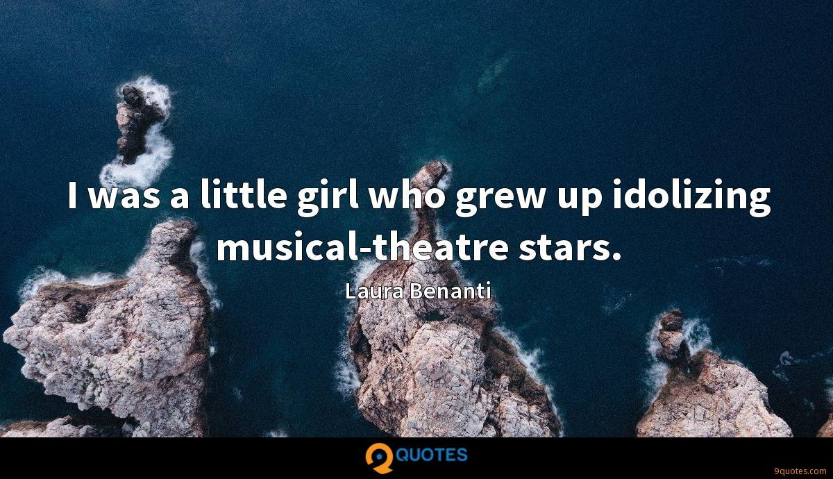 I was a little girl who grew up idolizing musical-theatre stars.
