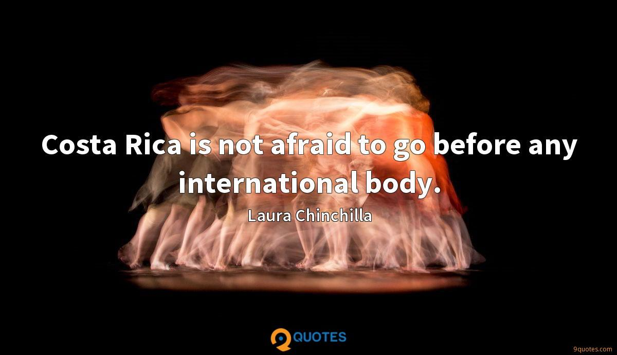 Costa Rica is not afraid to go before any international body.