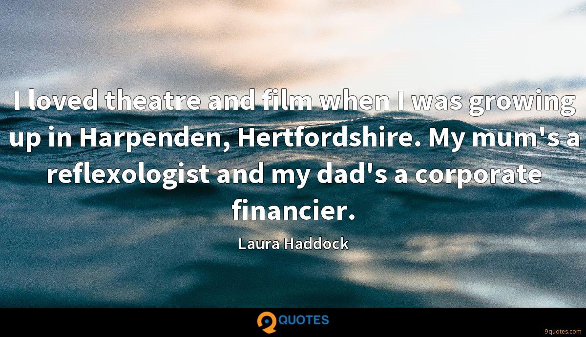 I loved theatre and film when I was growing up in Harpenden, Hertfordshire. My mum's a reflexologist and my dad's a corporate financier.