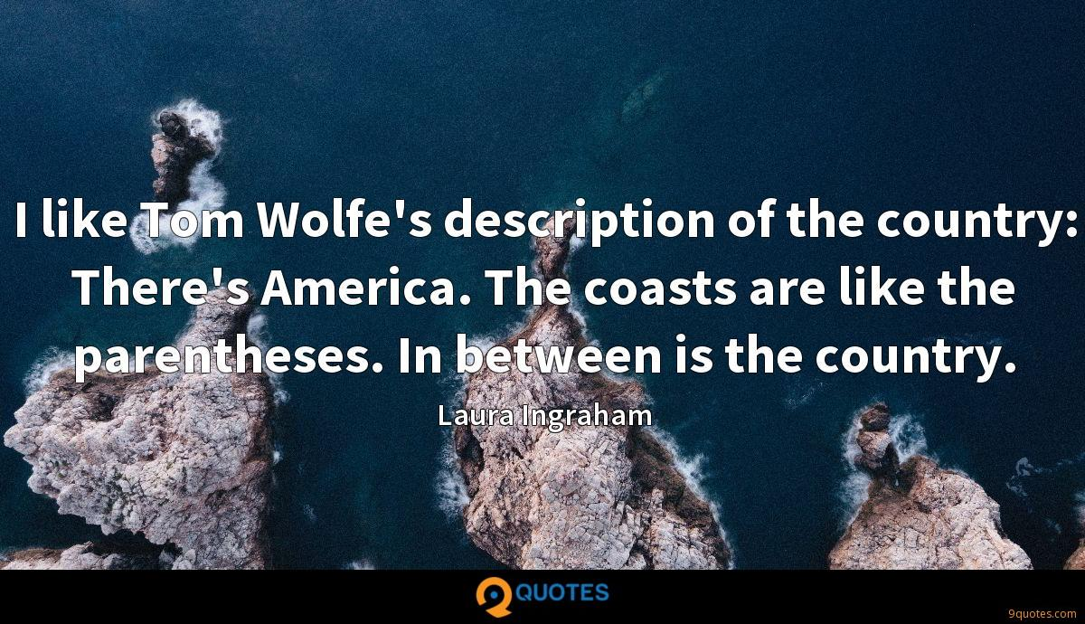 I like Tom Wolfe's description of the country: There's America. The coasts are like the parentheses. In between is the country.