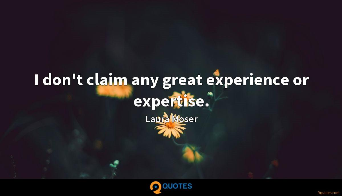 I don't claim any great experience or expertise.