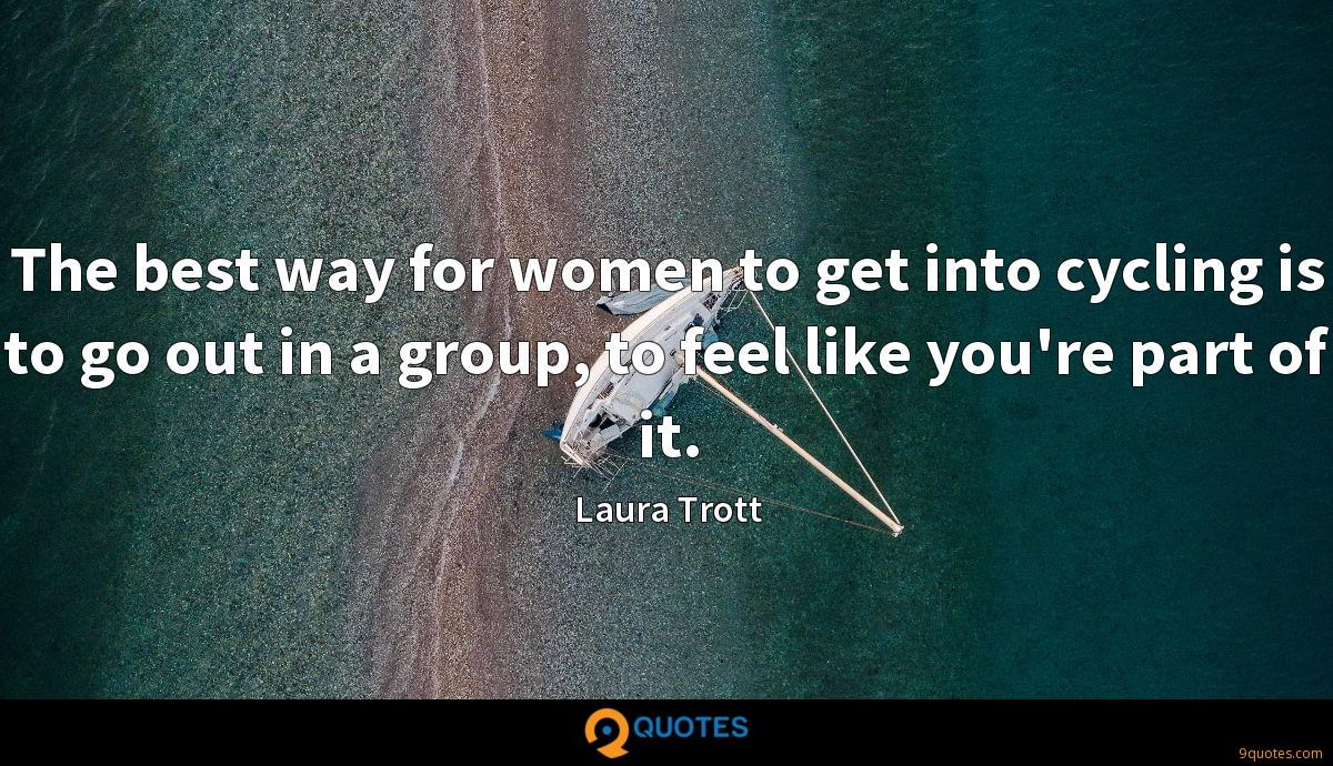 The best way for women to get into cycling is to go out in a group, to feel like you're part of it.