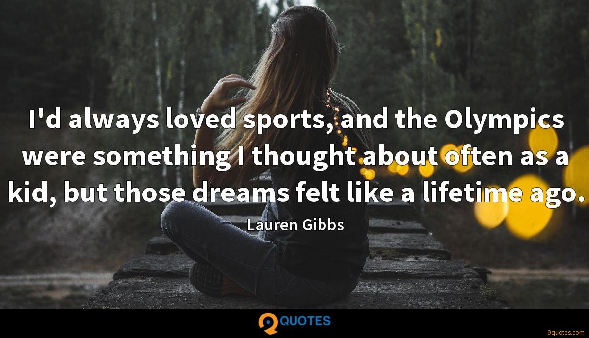 I'd always loved sports, and the Olympics were something I thought about often as a kid, but those dreams felt like a lifetime ago.