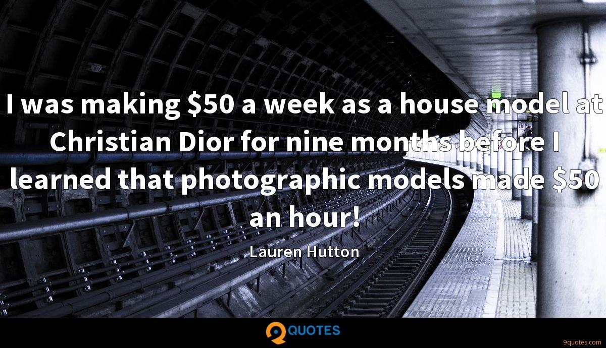 I was making $50 a week as a house model at Christian Dior for nine months before I learned that photographic models made $50 an hour!
