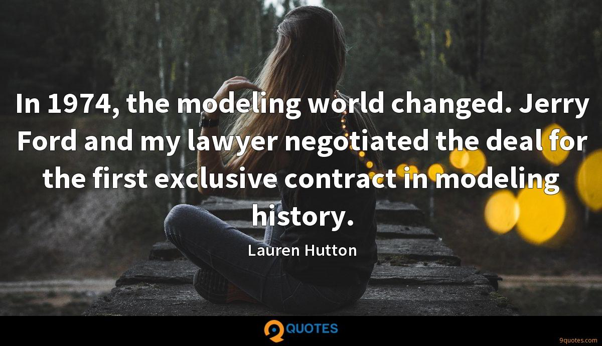 In 1974, the modeling world changed. Jerry Ford and my lawyer negotiated the deal for the first exclusive contract in modeling history.