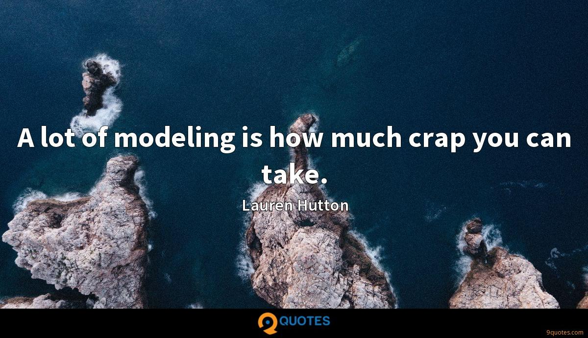 A lot of modeling is how much crap you can take.