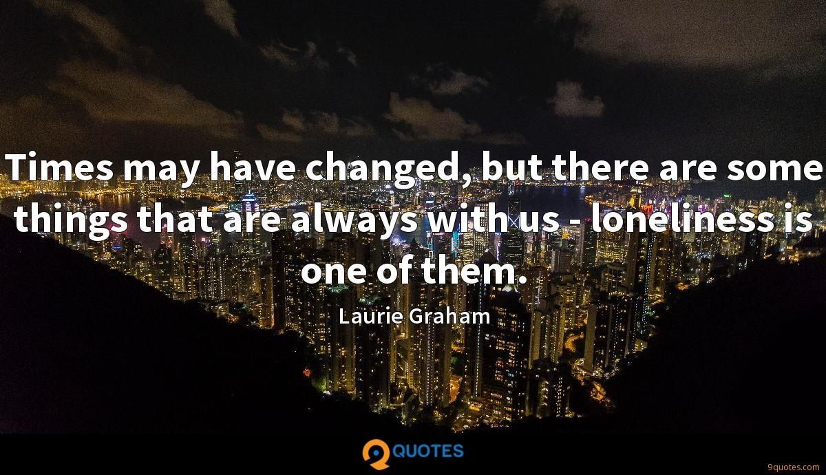 Times may have changed, but there are some things that are always with us - loneliness is one of them.