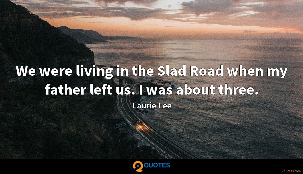 We were living in the Slad Road when my father left us. I was about three.