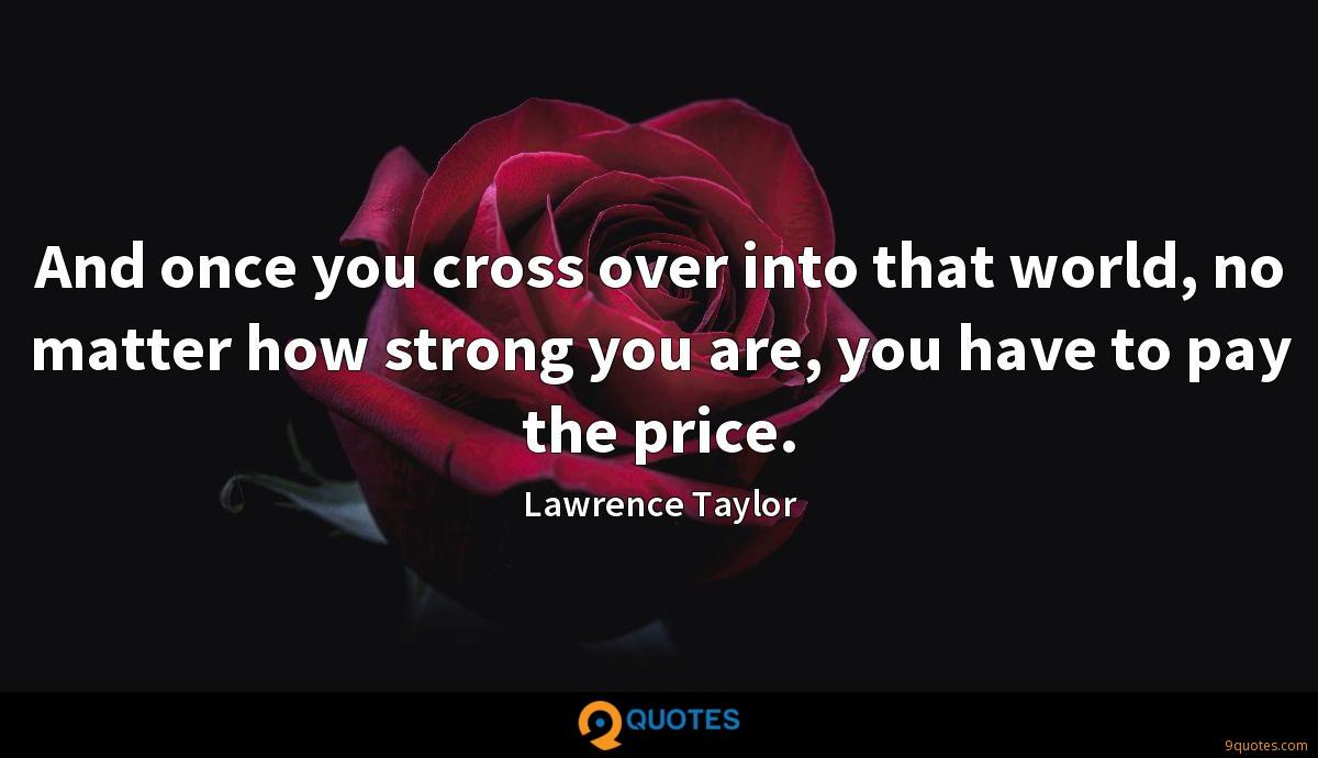 And once you cross over into that world, no matter how strong you are, you have to pay the price.