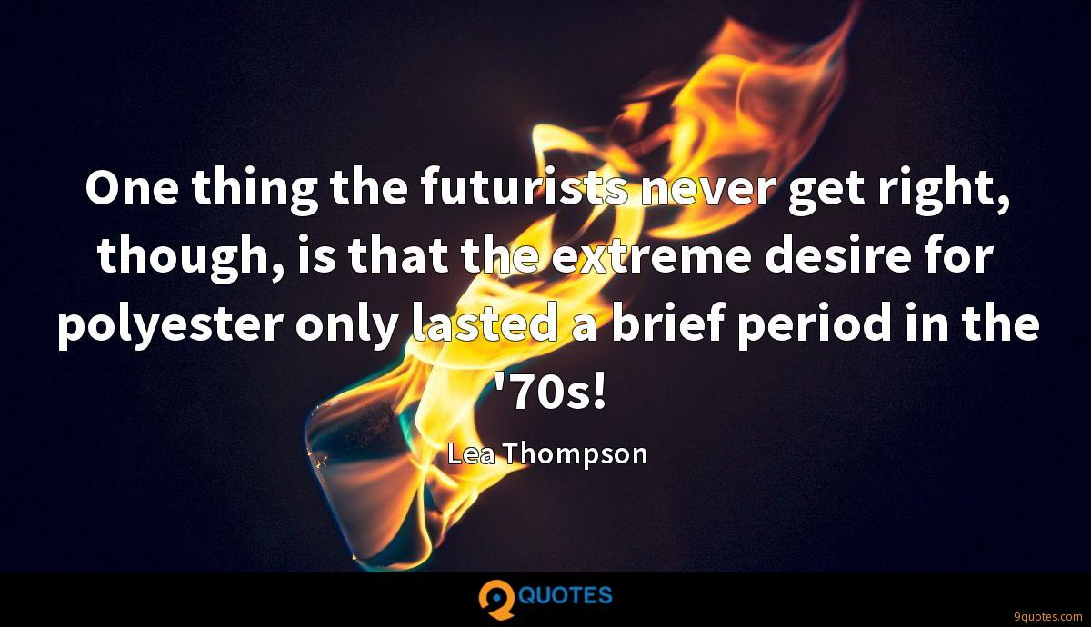 One thing the futurists never get right, though, is that the extreme desire for polyester only lasted a brief period in the '70s!