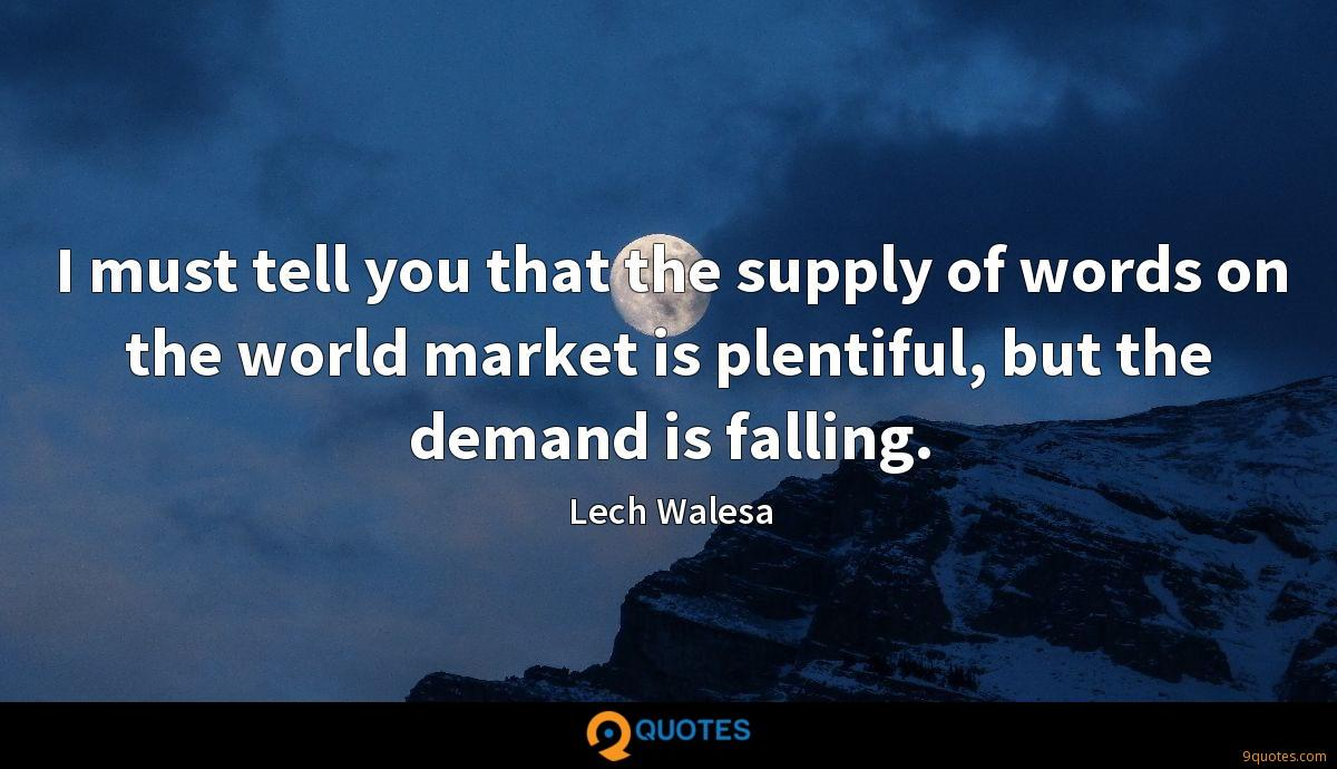 I must tell you that the supply of words on the world market is plentiful, but the demand is falling.
