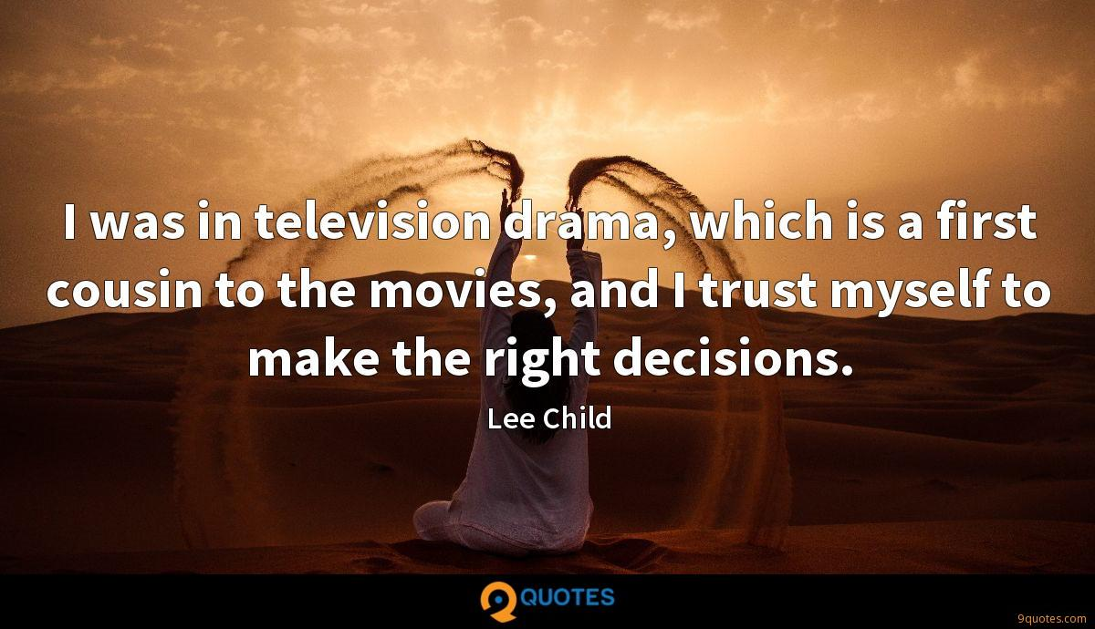I was in television drama, which is a first cousin to the movies, and I trust myself to make the right decisions.