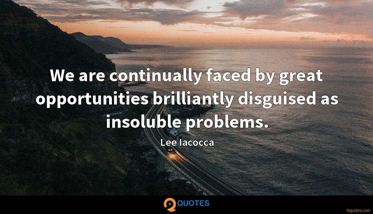 We are continually faced by great opportunities brilliantly disguised as insoluble problems.