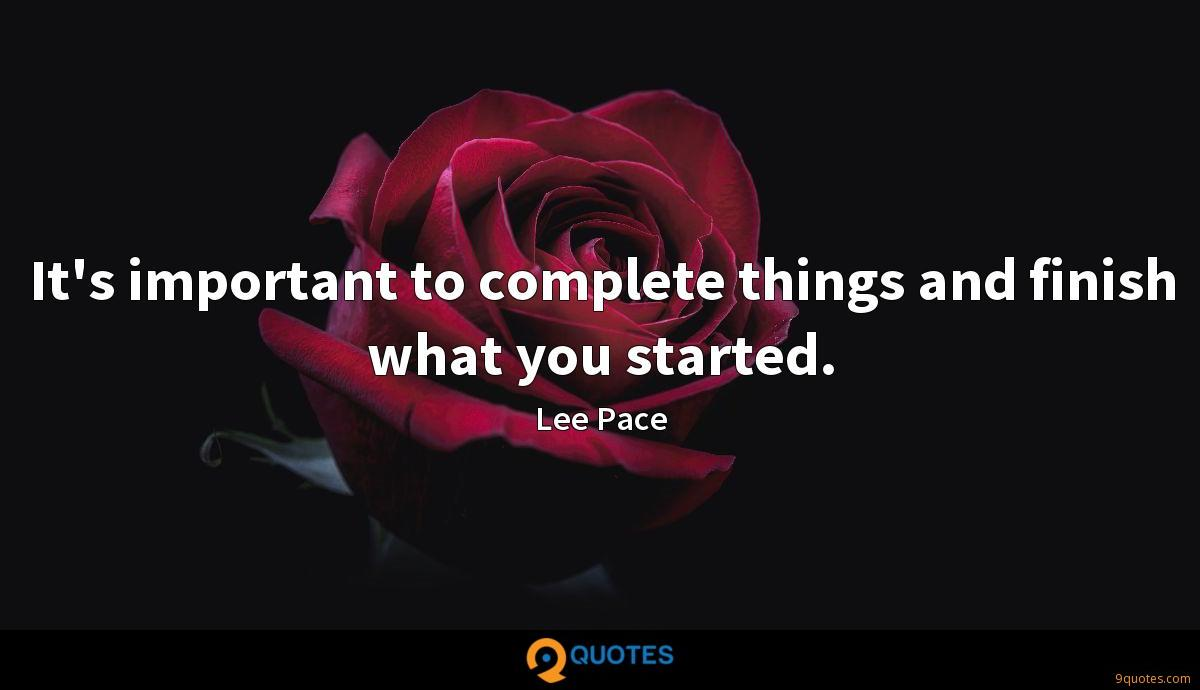 It's important to complete things and finish what you started.